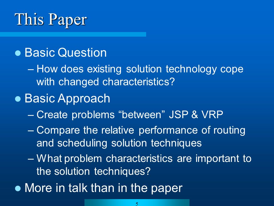 26 Conclusions Try scheduling technology on VRP with –makespan minimization (strong propagation?) –complex temporal constraints Try routing technology on JSP with –total time minimization (weak propagation?) –few temporal constraints (open shop?)