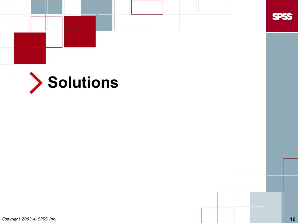 Copyright , SPSS Inc. 10 Solutions