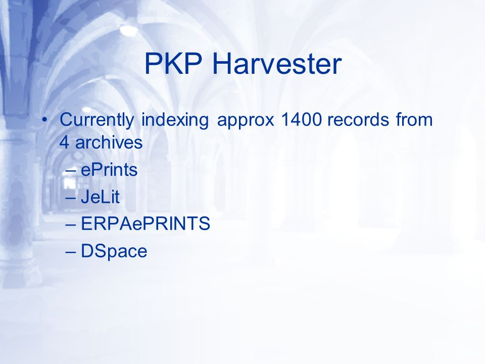PKP Harvester Currently indexing approx 1400 records from 4 archives –ePrints –JeLit –ERPAePRINTS –DSpace