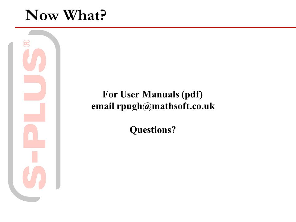 Now What For User Manuals (pdf) email rpugh@mathsoft.co.uk Questions
