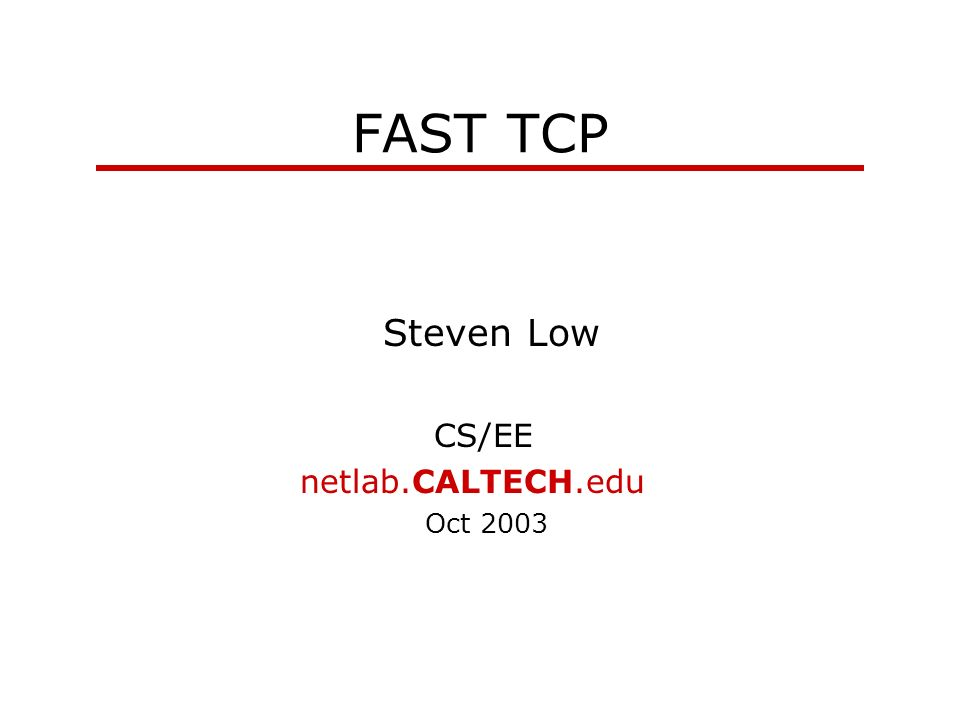 netlab.caltech.edu Outline Motivation Network model FAST TCP Equilibrium Stability Experiments TCP/IP Applications TCP/AQM IP Transmission WWW, Email, Napster, FTP, … Ethernet, ATM, POS, WDM, …