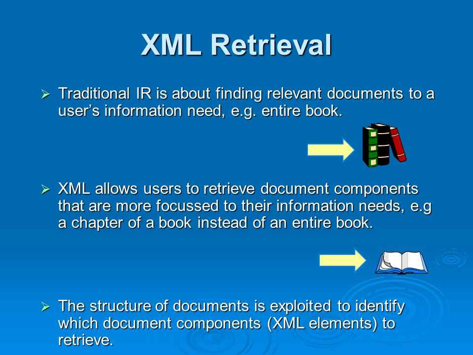 XML Retrieval Traditional IR is about finding relevant documents to a users information need, e.g.