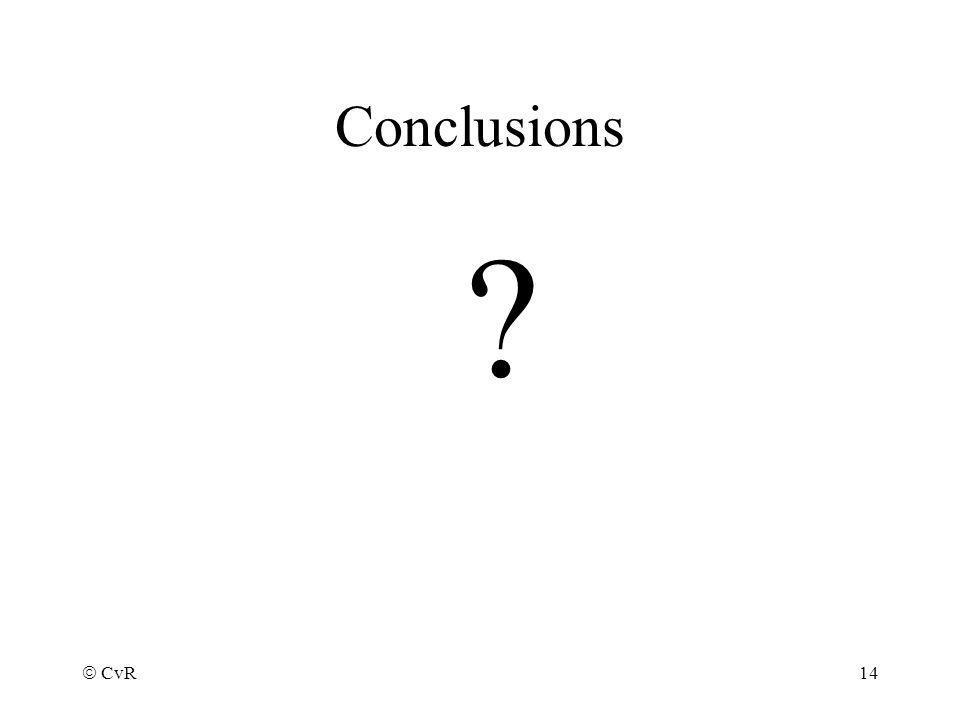 CvR 14 Conclusions ?