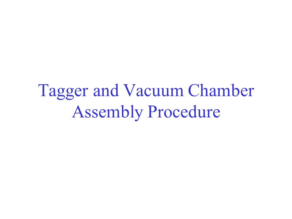 Tagger and Vacuum Chamber Assembly Procedure