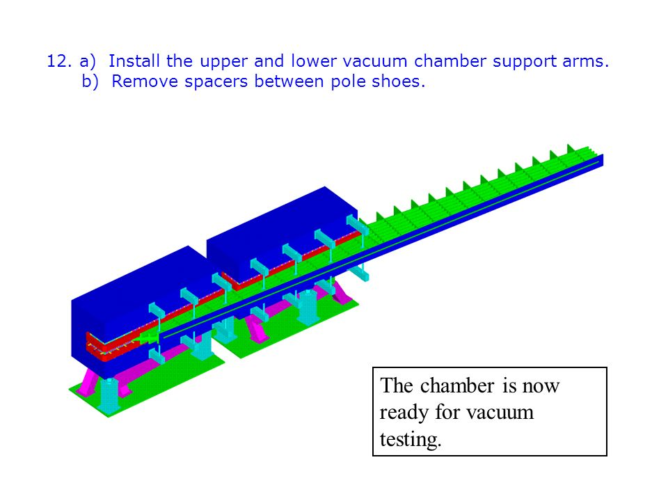 12. a) Install the upper and lower vacuum chamber support arms.