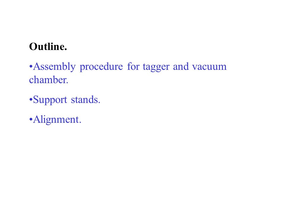 Outline. Assembly procedure for tagger and vacuum chamber. Support stands. Alignment.