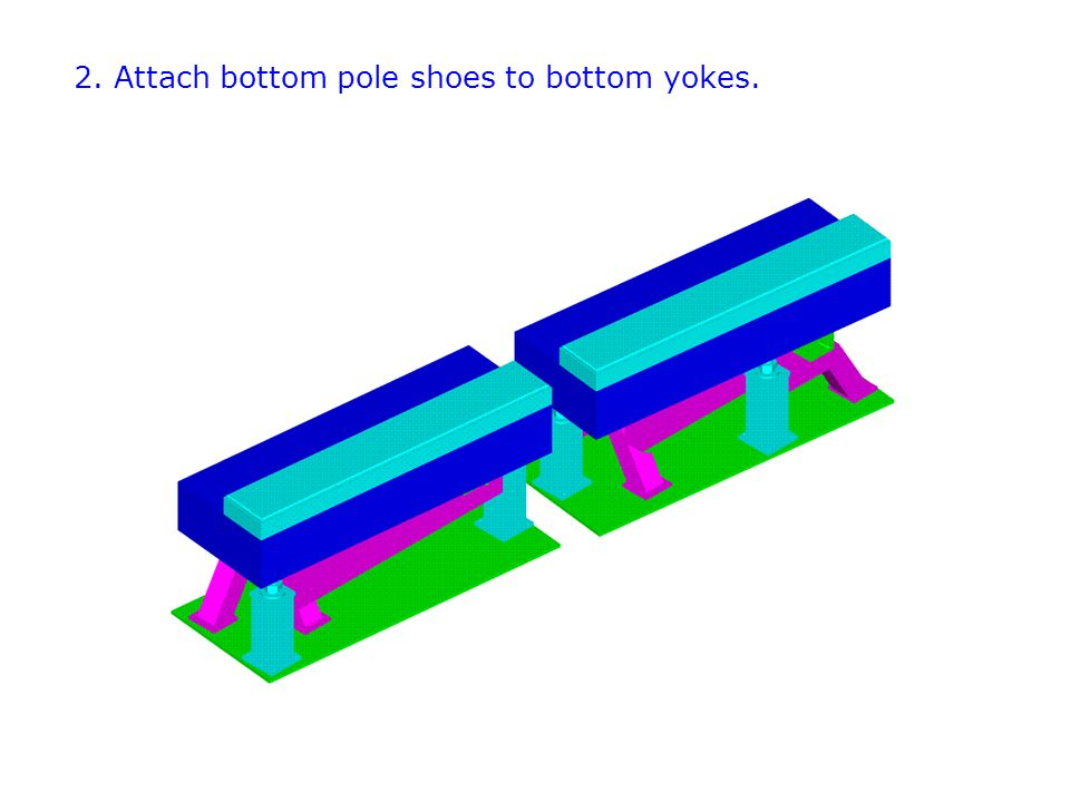 2. Attach bottom pole shoes to bottom yokes.