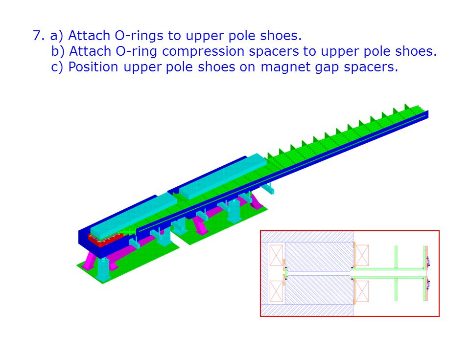 7. a) Attach O-rings to upper pole shoes. b) Attach O-ring compression spacers to upper pole shoes. c) Position upper pole shoes on magnet gap spacers