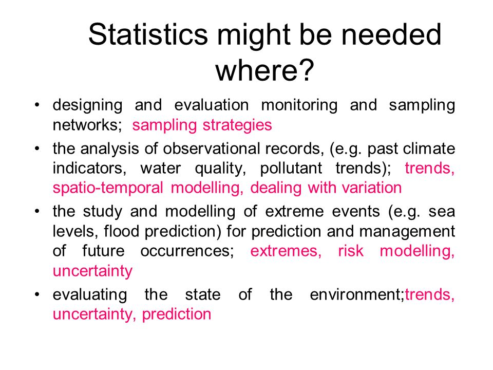 Statistics might be needed where? designing and evaluation monitoring and sampling networks; sampling strategies the analysis of observational records