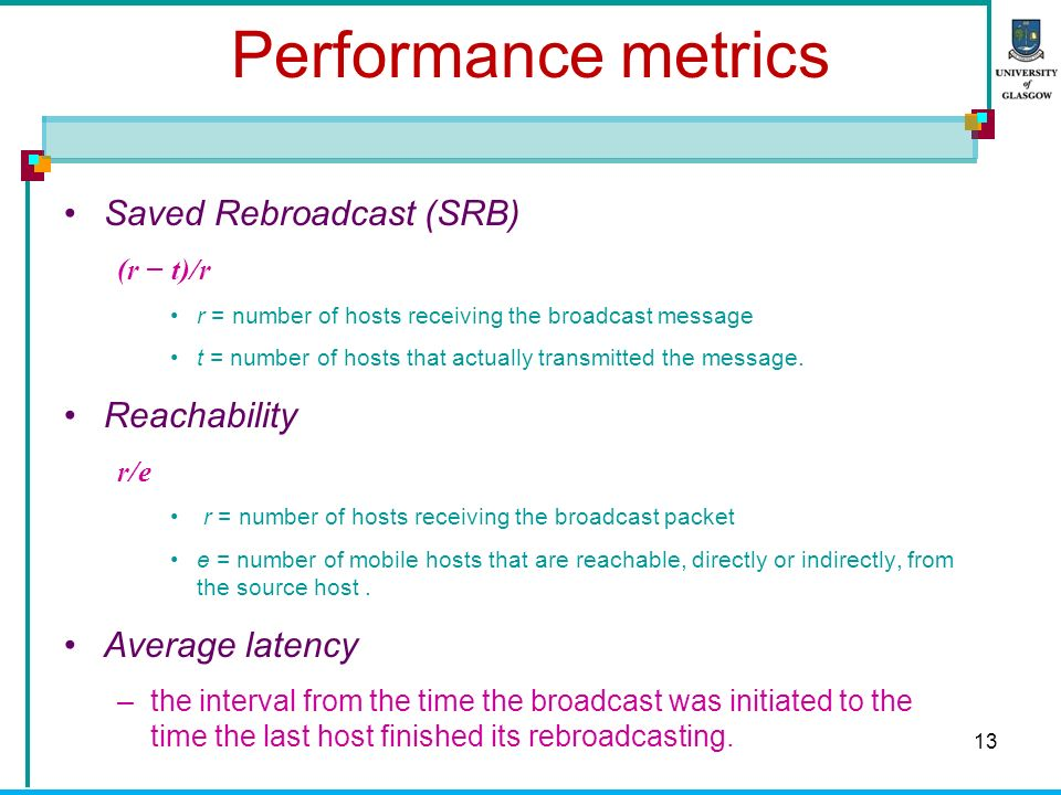 13 Performance metrics Saved Rebroadcast (SRB) (r t)/r r = number of hosts receiving the broadcast message t = number of hosts that actually transmitted the message.