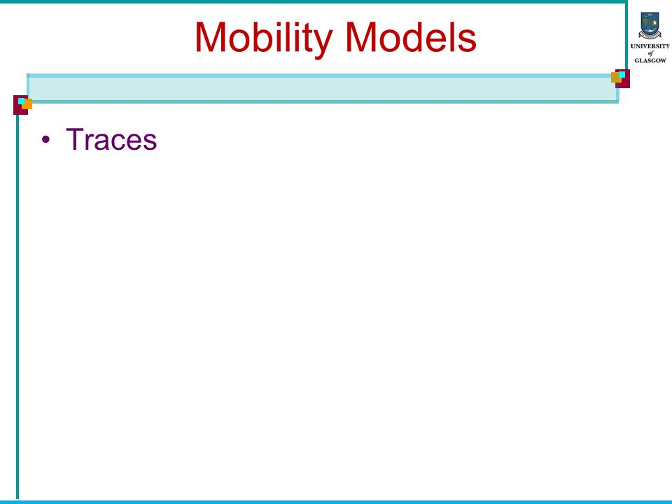 Mobility Models Traces Synthetic Model –Entity –Group MobiLib Dartmouth