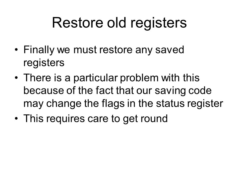 Restore old registers Finally we must restore any saved registers There is a particular problem with this because of the fact that our saving code may