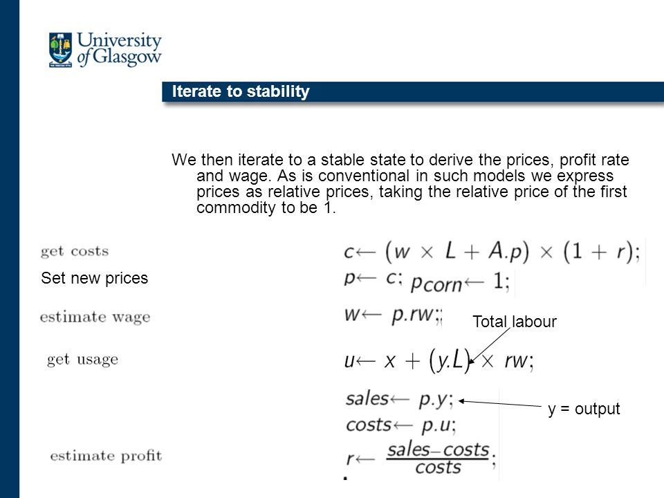 Iterate to stability We then iterate to a stable state to derive the prices, profit rate and wage. As is conventional in such models we express prices