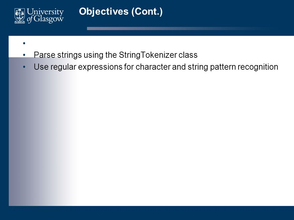 Objectives (Cont.) Parse strings using the StringTokenizer class Use regular expressions for character and string pattern recognition