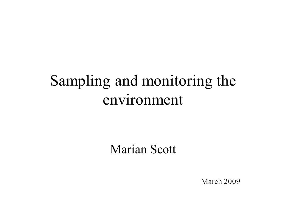 Sampling and monitoring the environment Marian Scott March 2009