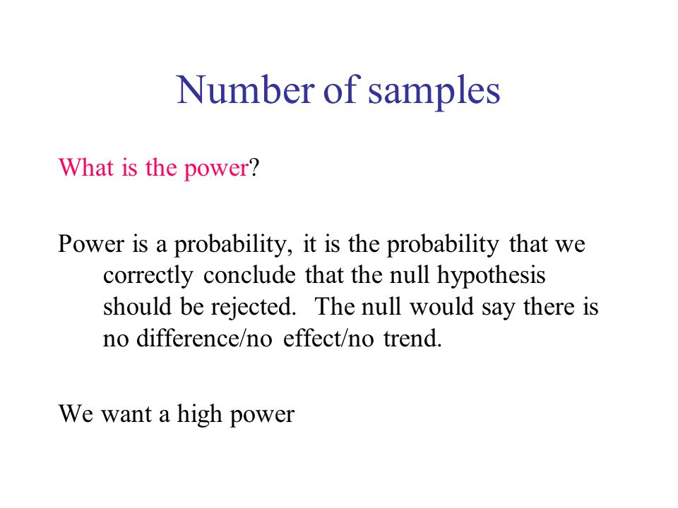 Number of samples What is the power? Power is a probability, it is the probability that we correctly conclude that the null hypothesis should be rejec