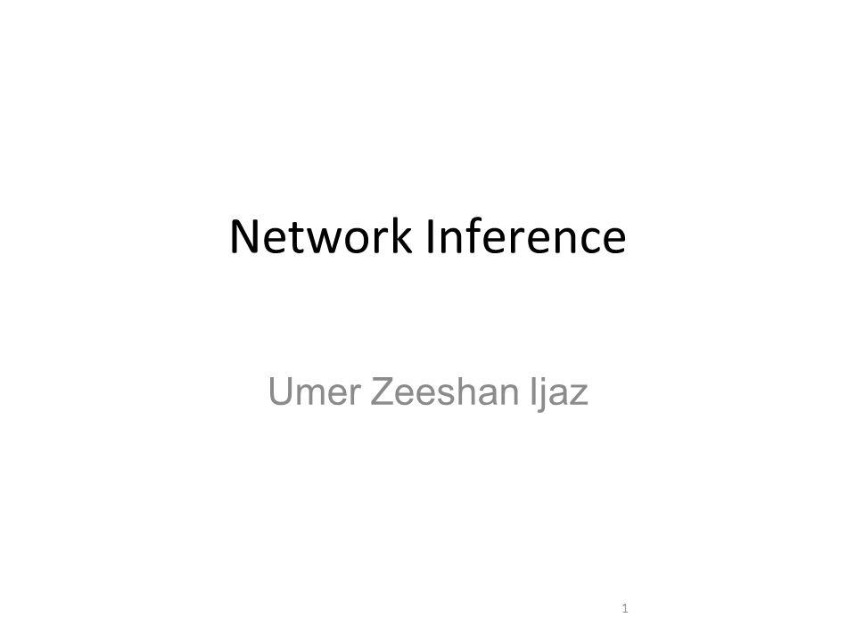 Network Inference Umer Zeeshan Ijaz 1