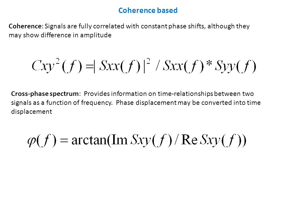 Coherence: Signals are fully correlated with constant phase shifts, although they may show difference in amplitude Cross-phase spectrum: Provides info