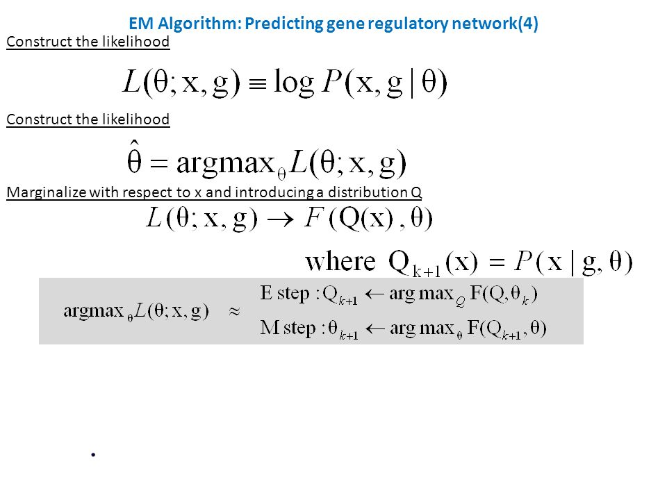 Construct the likelihood Marginalize with respect to x and introducing a distribution Q EM Algorithm: Predicting gene regulatory network(4)