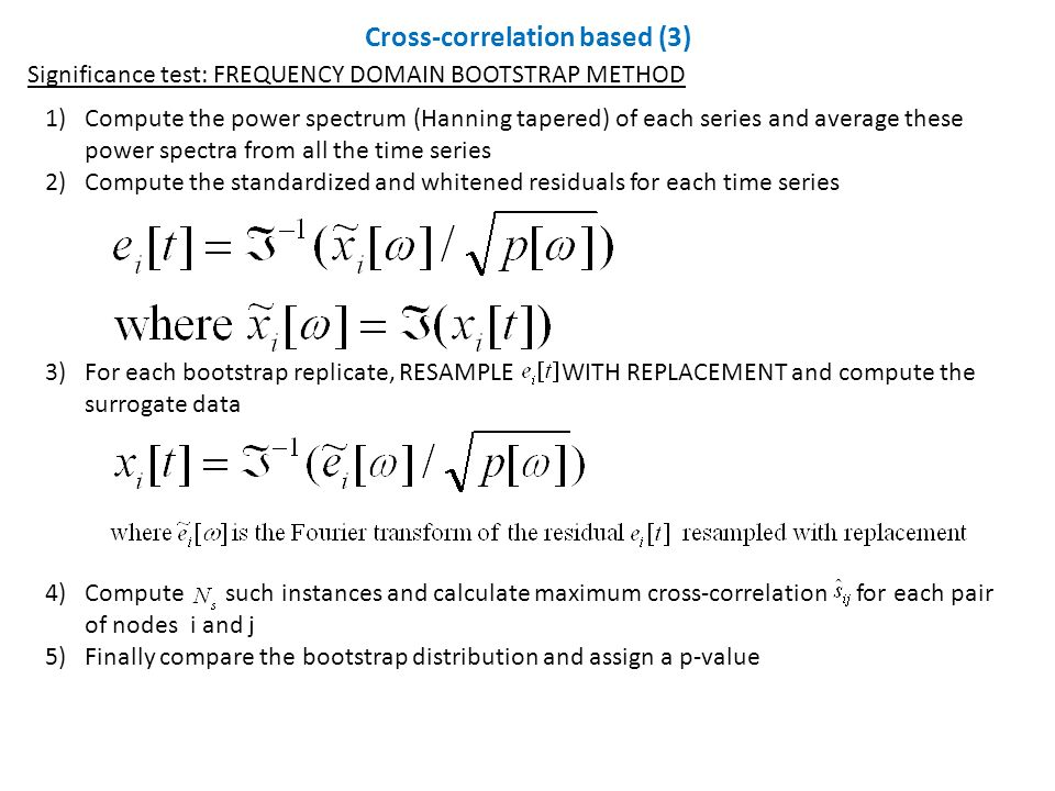 Significance test: FREQUENCY DOMAIN BOOTSTRAP METHOD 1)Compute the power spectrum (Hanning tapered) of each series and average these power spectra fro