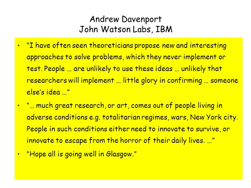 Andrew Davenport John Watson Labs, IBM I think it is important to work with people who have different skills … I am working with experts in integer programming, operations research and economics.