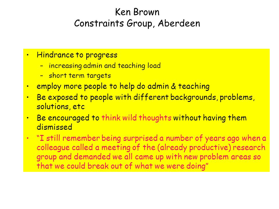 Ken Brown Constraints Group, Aberdeen Aberdeen, CMU, Bristol, Manchester, Glasgow … you have to enjoy doing research.