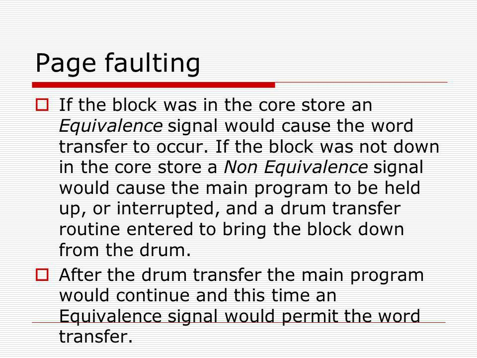 Page faulting If the block was in the core store an Equivalence signal would cause the word transfer to occur.