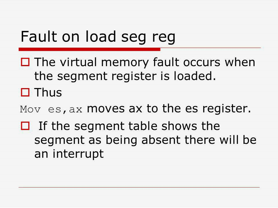 Fault on load seg reg The virtual memory fault occurs when the segment register is loaded.