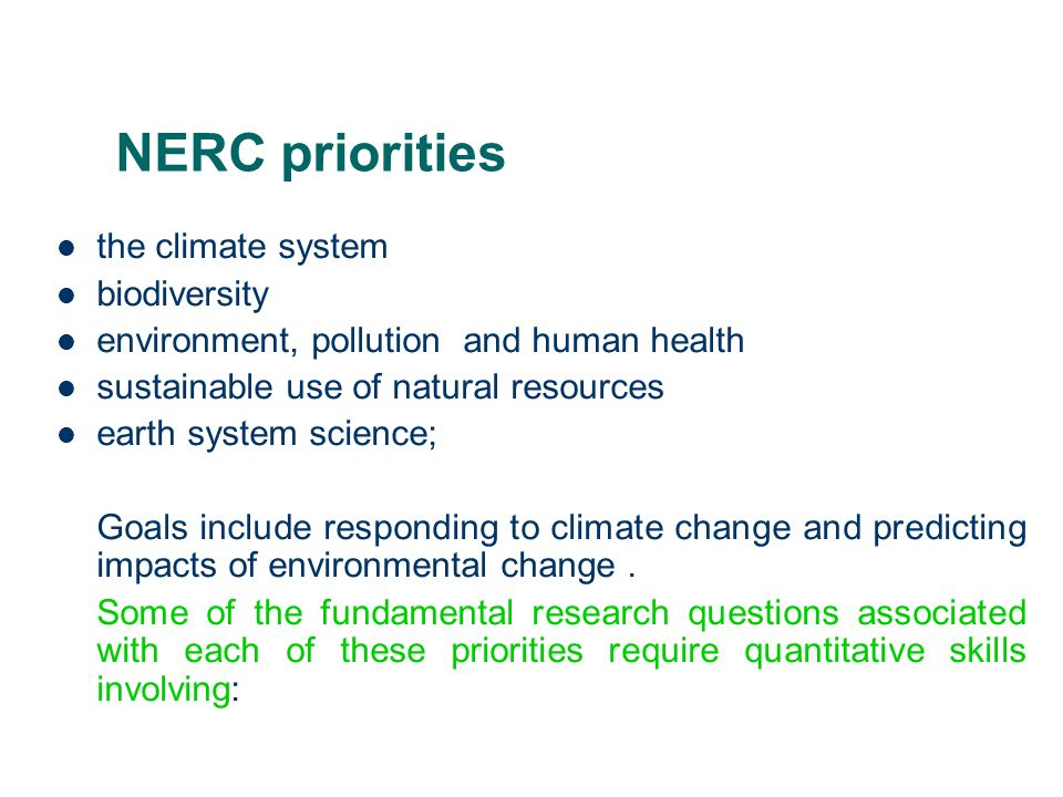 NERC priorities the climate system biodiversity environment, pollution and human health sustainable use of natural resources earth system science; Goals include responding to climate change and predicting impacts of environmental change.