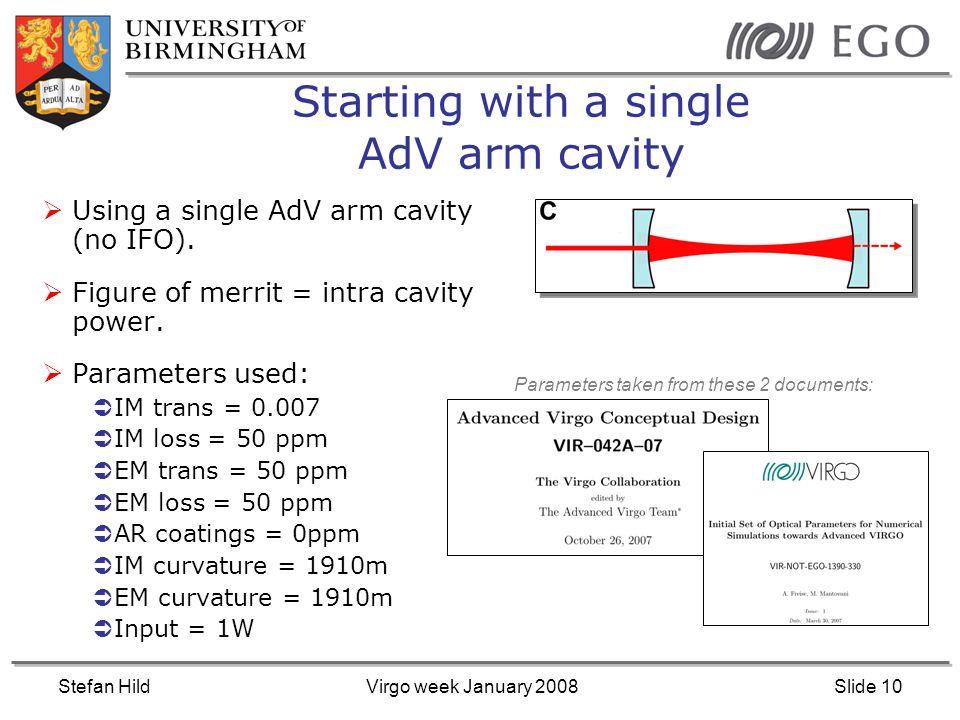 Stefan HildVirgo week January 2008Slide 10 Starting with a single AdV arm cavity Using a single AdV arm cavity (no IFO). Figure of merrit = intra cavi