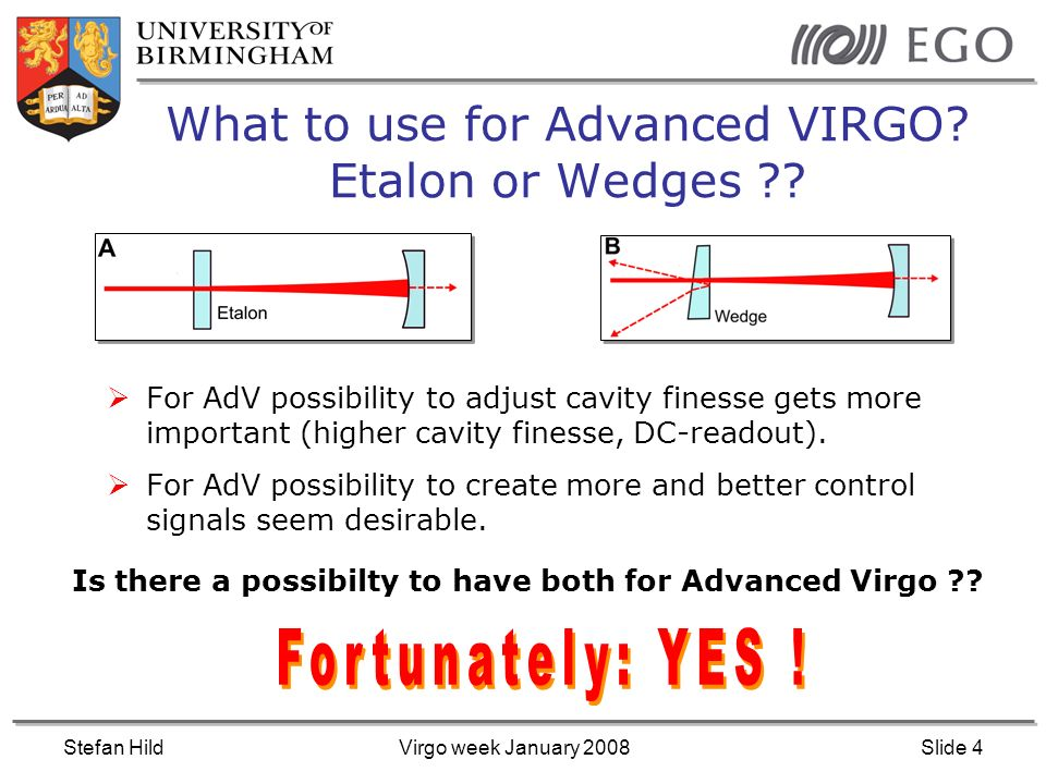 Stefan HildVirgo week January 2008Slide 5 Advanced Virgo: waist inside the cavity Increase beam size at mirrors => reduce thermal noise contribution of the test masses.