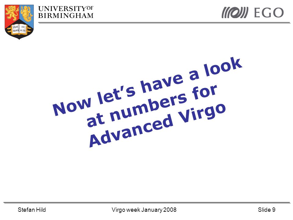 Stefan HildVirgo week January 2008Slide 9 Now lets have a look at numbers for Advanced Virgo