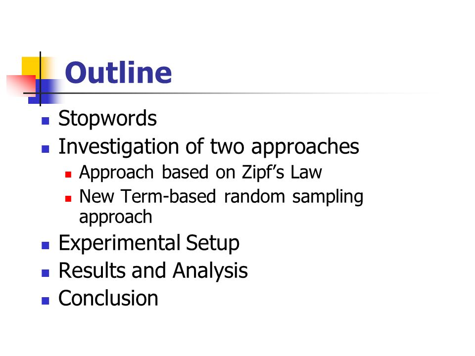 Outline Stopwords Investigation of two approaches Approach based on Zipfs Law New Term-based random sampling approach Experimental Setup Results and Analysis Conclusion