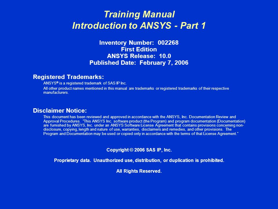 Training Manual February 7, 2006 Inventory #002268 TOC-3 Introduction to ANSYS - Part 1 Table of Contents 1.