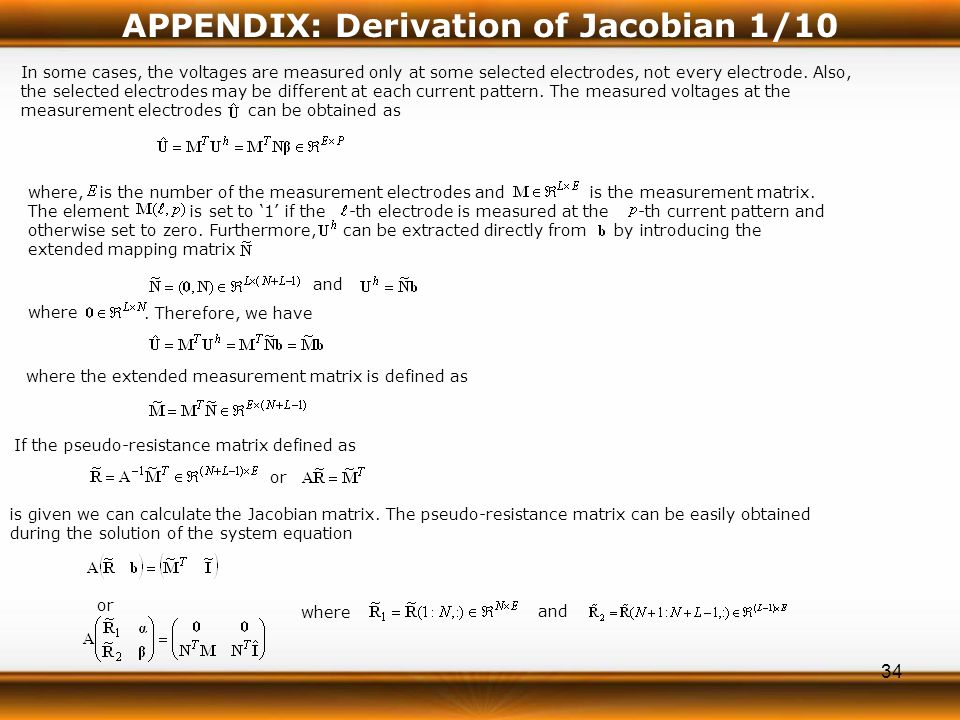 34 APPENDIX: Derivation of Jacobian 1/10 In some cases, the voltages are measured only at some selected electrodes, not every electrode.