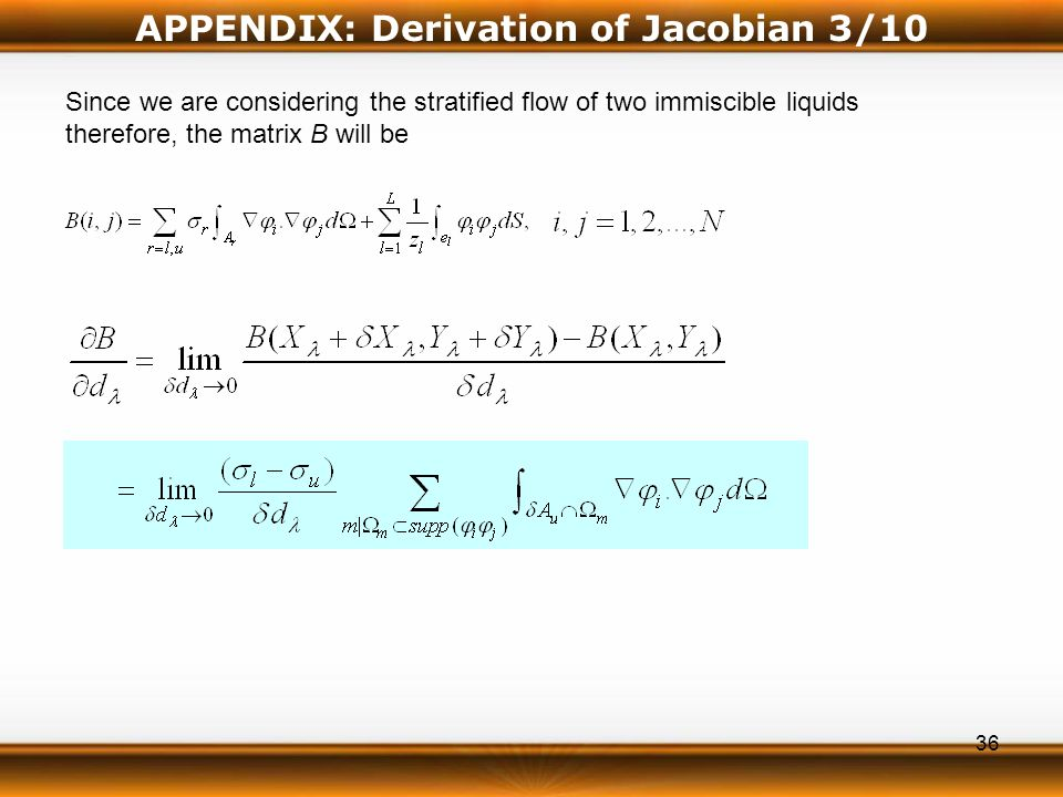 36 APPENDIX: Derivation of Jacobian 3/10 Since we are considering the stratified flow of two immiscible liquids therefore, the matrix B will be