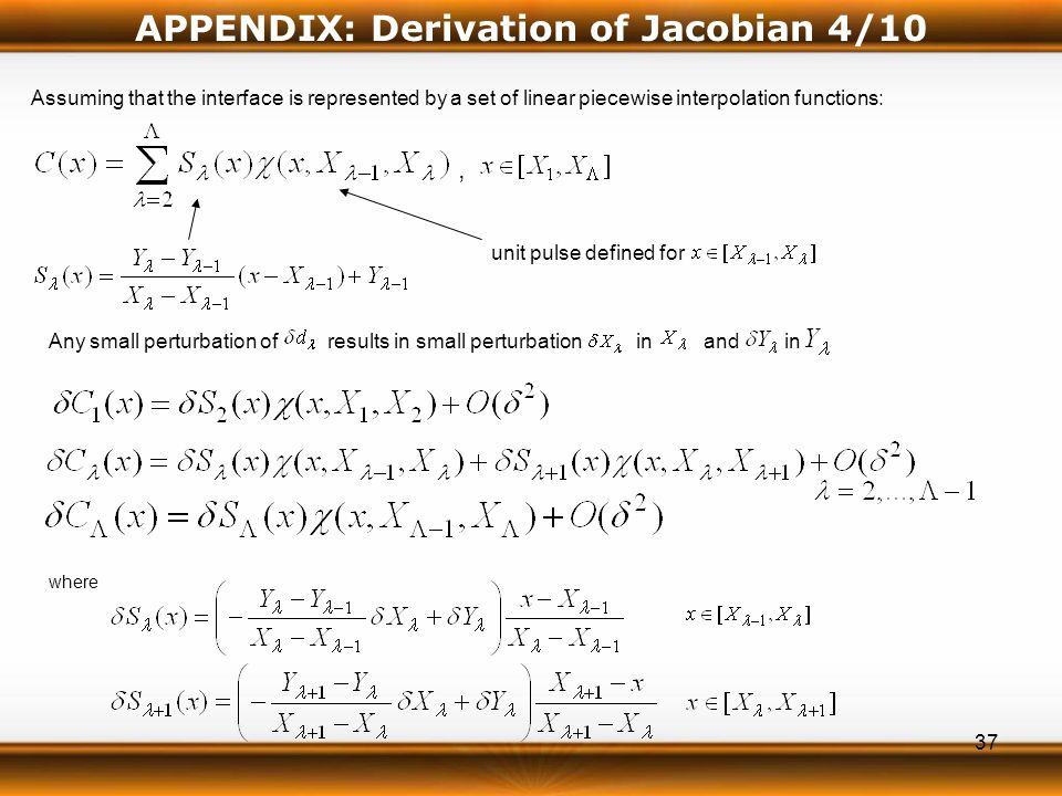 37 Assuming that the interface is represented by a set of linear piecewise interpolation functions:, unit pulse defined for Any small perturbation of results in small perturbation in and in where APPENDIX: Derivation of Jacobian 4/10