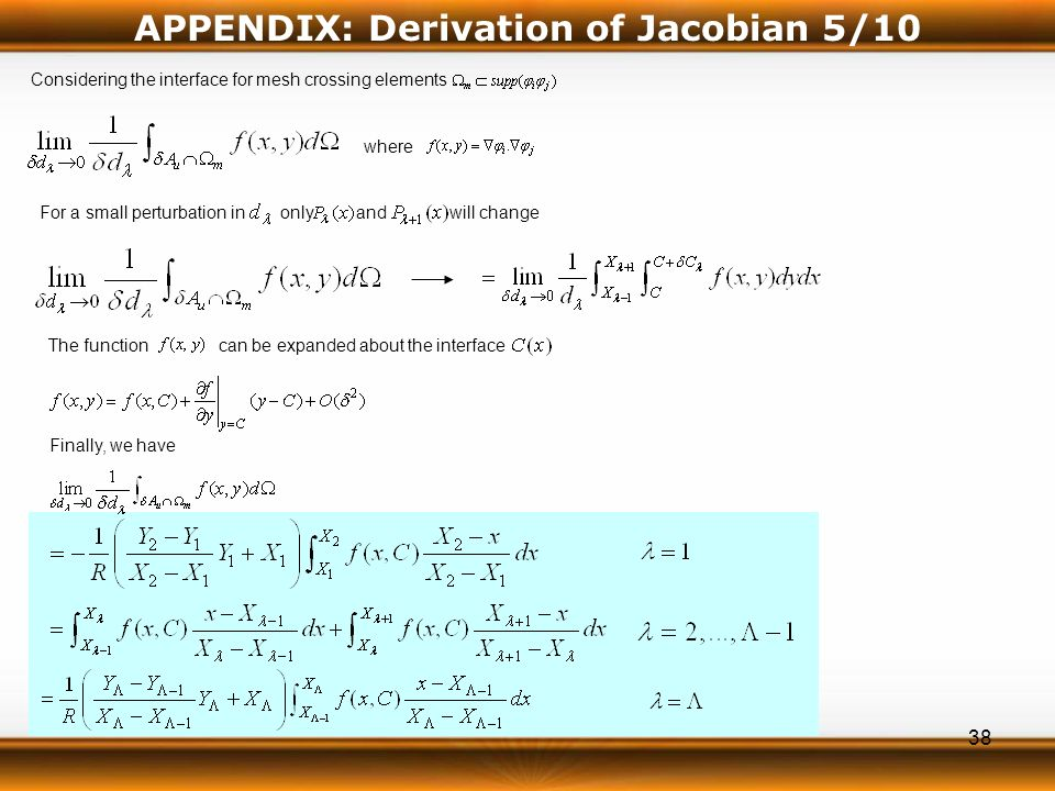 38 APPENDIX: Derivation of Jacobian 5/10 Considering the interface for mesh crossing elements where For a small perturbation in only and will change The function can be expanded about the interface Finally, we have