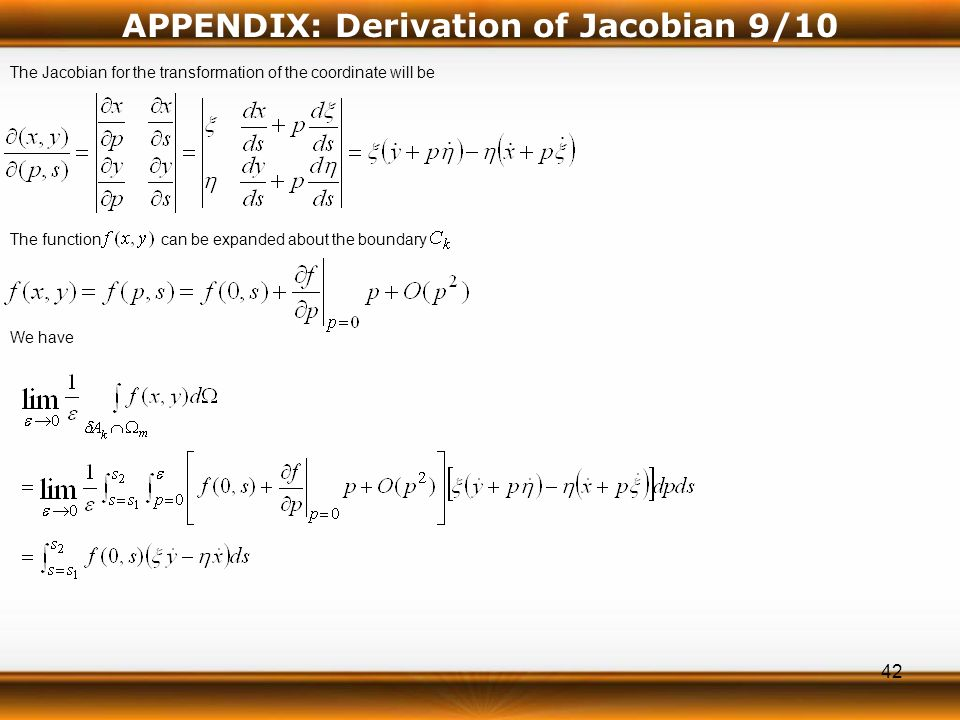 42 The Jacobian for the transformation of the coordinate will be The function can be expanded about the boundary We have APPENDIX: Derivation of Jacobian 9/10