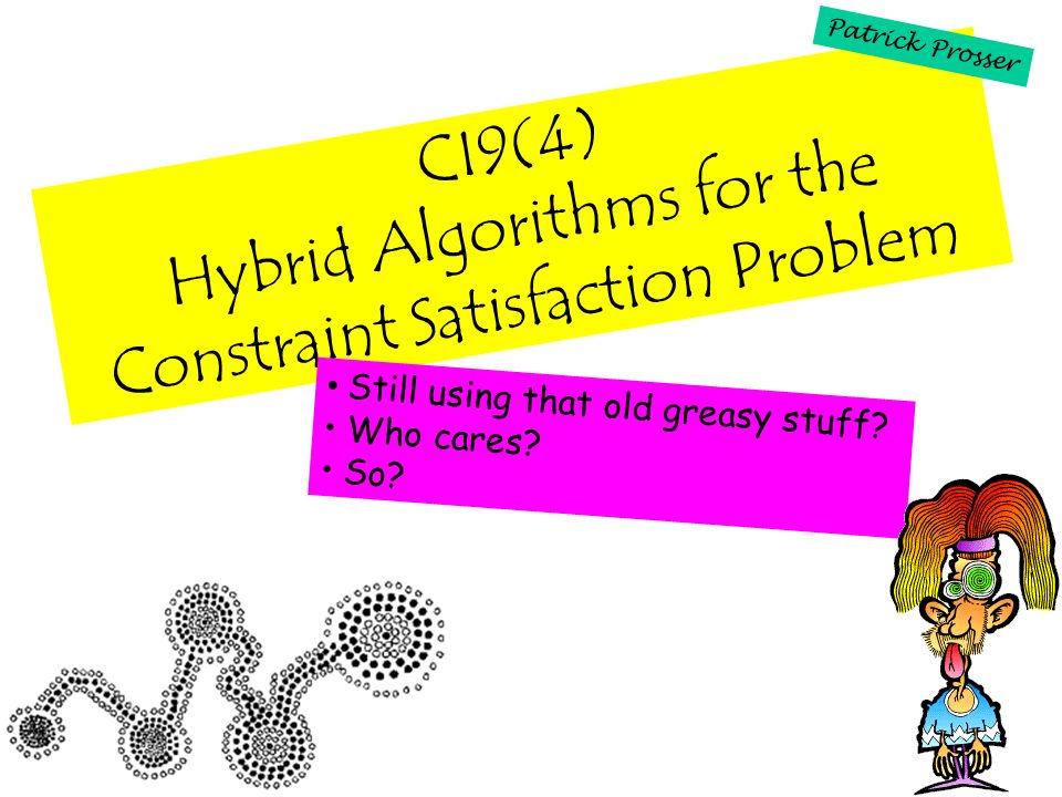 CI9(4) Hybrid Algorithms for the Constraint Satisfaction Problem Still using that old greasy stuff.