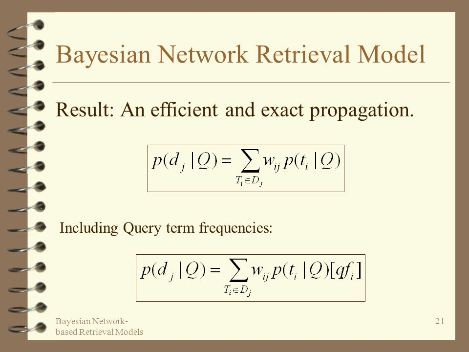 Bayesian Network- based Retrieval Models 21 Bayesian Network Retrieval Model Result: An efficient and exact propagation. Including Query term frequenc