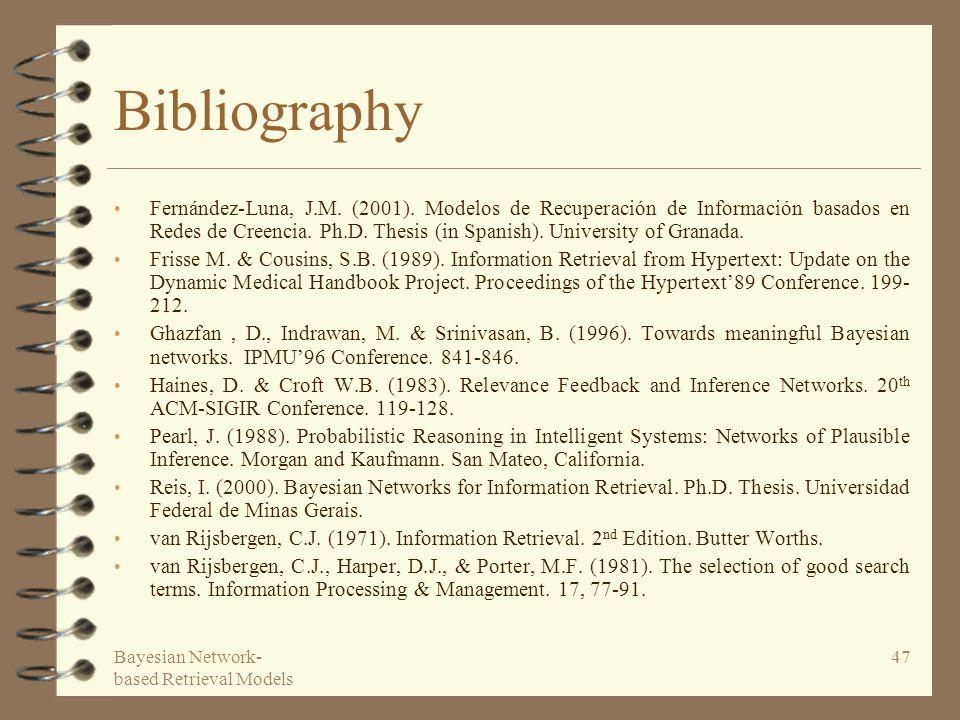 Bayesian Network- based Retrieval Models 47 Bibliography Fernández-Luna, J.M.