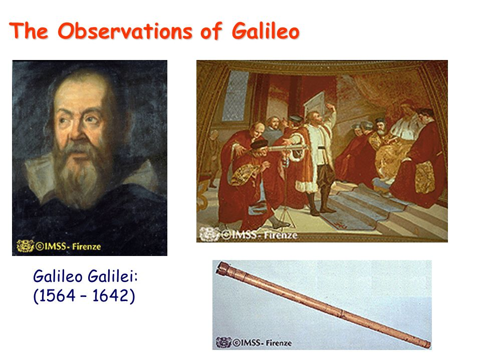 Galileo Galilei: (1564 – 1642) The Observations of Galileo