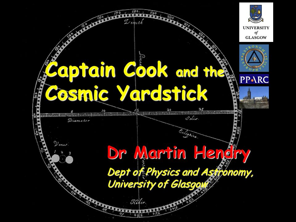 Dr Martin Hendry Dept of Physics and Astronomy, University of Glasgow Captain Cook and the Cosmic Yardstick