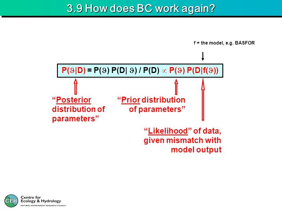 3.9 How does BC work again? P( |D) = P( ) P(D| ) / P(D) P( ) P(D|f( )) Posterior distribution of parameters Prior distribution of parameters Likelihoo
