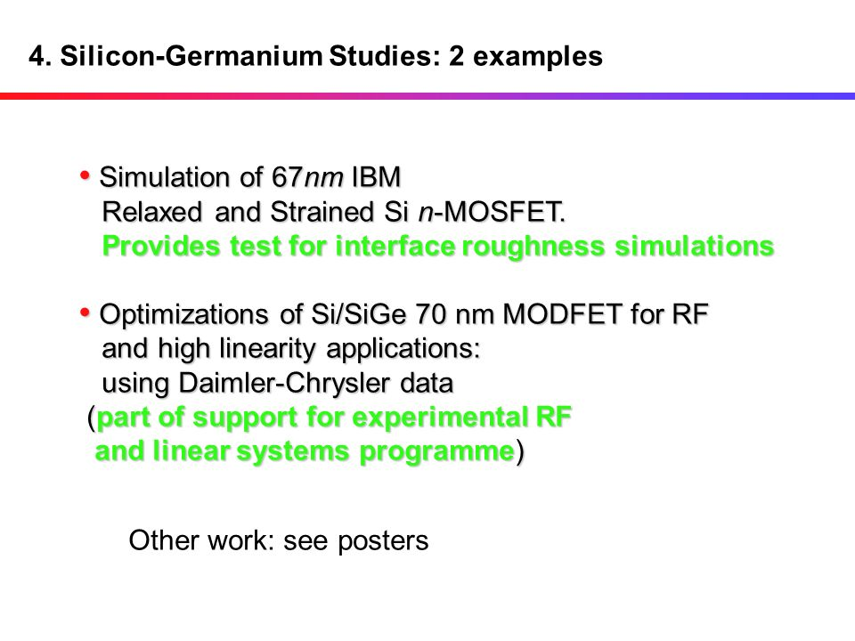 4. Silicon-Germanium Studies: 2 examples Simulation of 67nm IBM Relaxed and Strained Si n-MOSFET. Provides test for interface roughness simulations Si