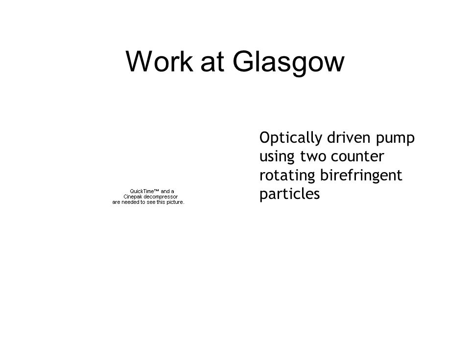Work at Glasgow Optically driven pump using two counter rotating birefringent particles