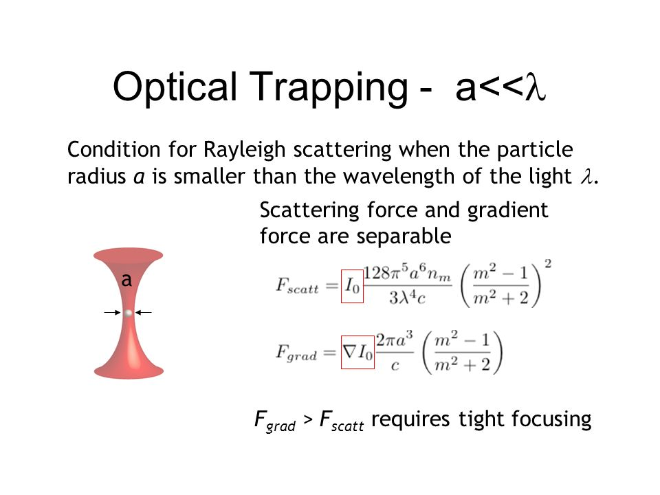 Optical Trapping - a<< Condition for Rayleigh scattering when the particle radius a is smaller than the wavelength of the light. Scattering force and