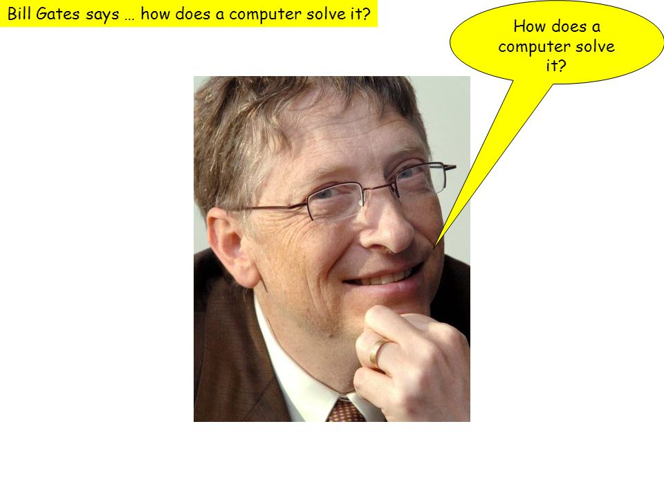How does a computer solve it? Bill Gates says … how does a computer solve it?
