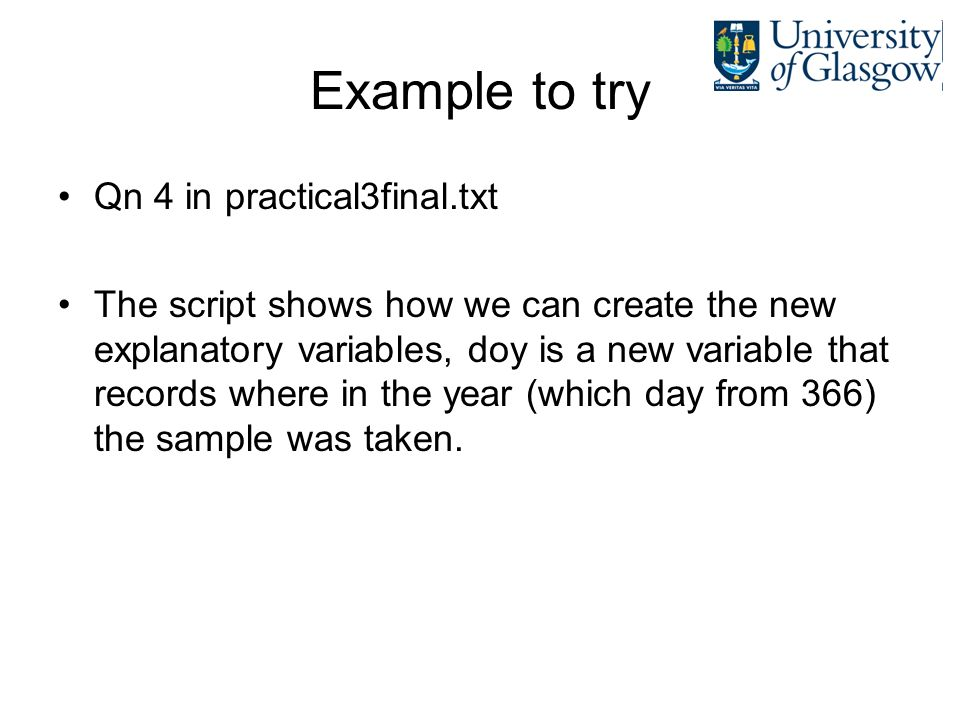 Example to try Qn 4 in practical3final.txt The script shows how we can create the new explanatory variables, doy is a new variable that records where